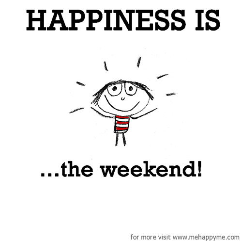 Happiness #191: Happiness is the weekend.