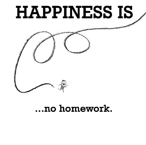 Happiness #193: Happiness is no homework.