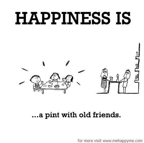 Happiness #196: Happiness is a pint with old friends.