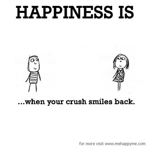 Happiness #197: Happiness is when your crush smiles back.
