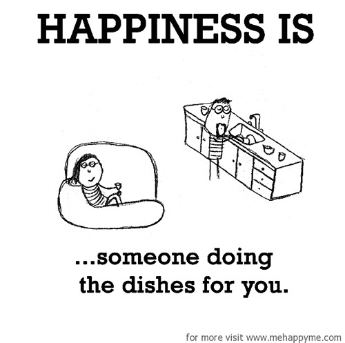 Happiness #198: Happiness is someone doing the dishes for you.