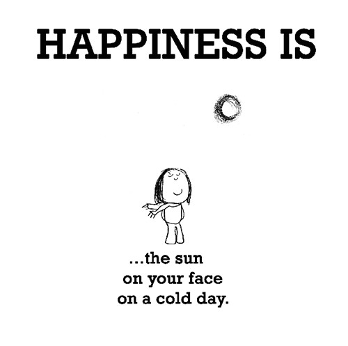 Happiness #202: Happiness is the sun on your face on a cold day.