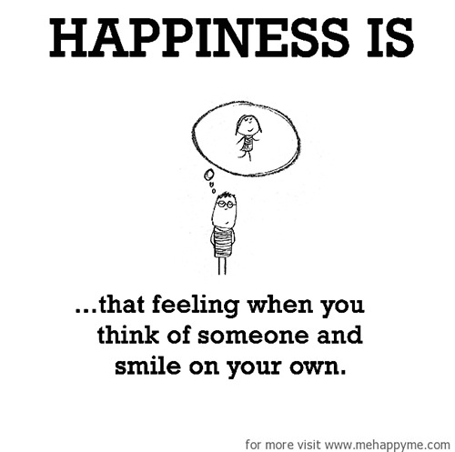 Happiness #204: Happiness is that feeling when you think of someone and smile on your own.