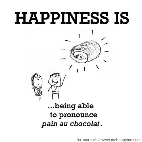 Happiness #209: Happiness is being able to pronounce pain au chocolat.