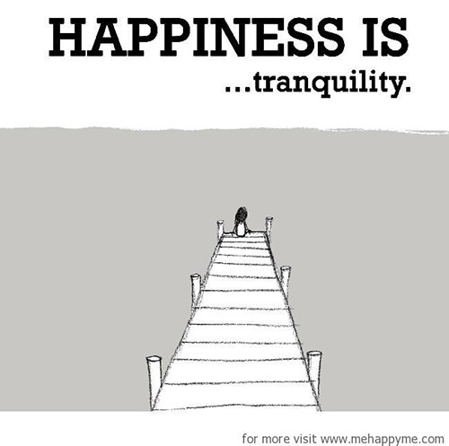 Happiness #219: Happiness is tranquillity.