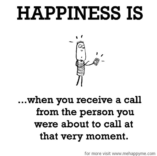 Happiness #223: Happiness is when you receive a call from the person you were about to call at that very moment.