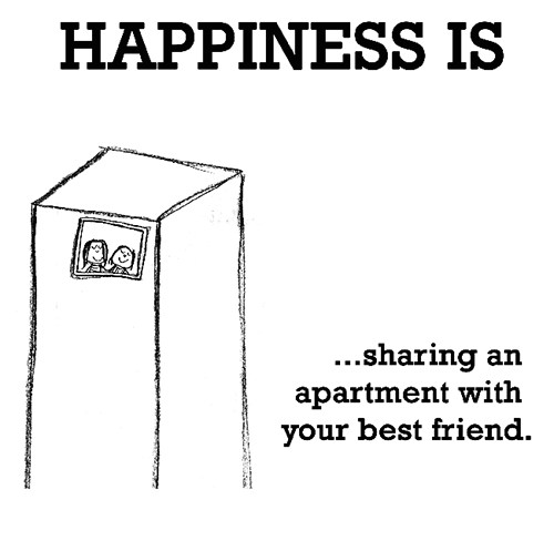 Happiness #224: Happiness is sharing an apartment with your best friend.