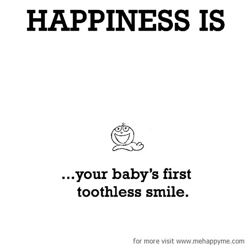 Happiness #225: Happiness is your baby's first toothless smile.