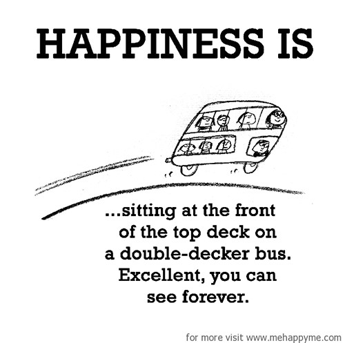 Happiness #229: Happiness is sitting at the front of the top deck on a double-decker bus. Excellent, you can see forever.