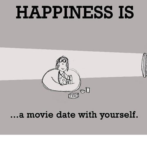 Happiness #232: Happiness is a movie date with yourself.