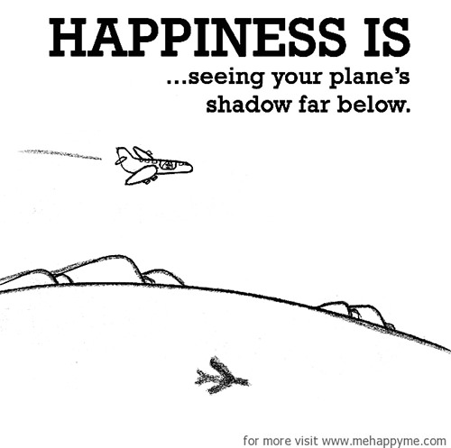 Happiness #238: Happiness is seeing your plane's shadow far below.