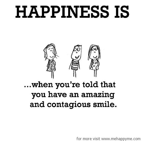 Happiness #243: Happiness is when you're told that you have an amazing and contagious smile.