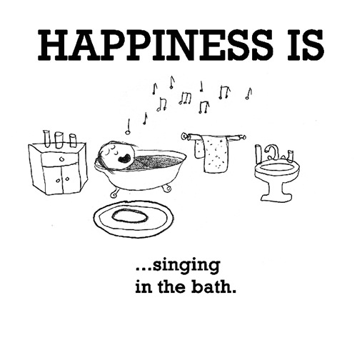 Happiness #247: Happiness is singing in the bath.