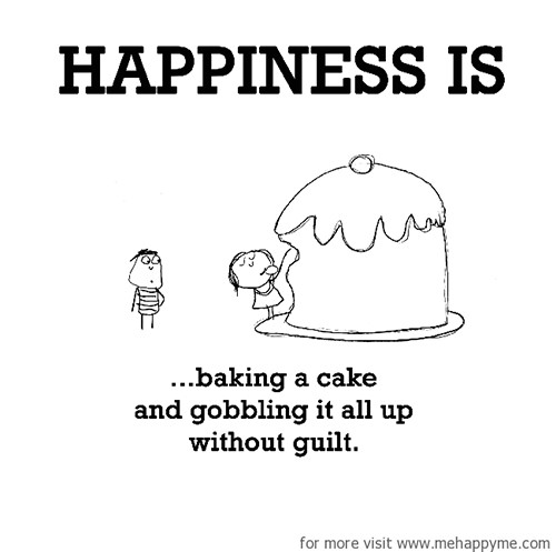 Happiness #248: Happiness is baking a cake and gobbling it all up without guilt.