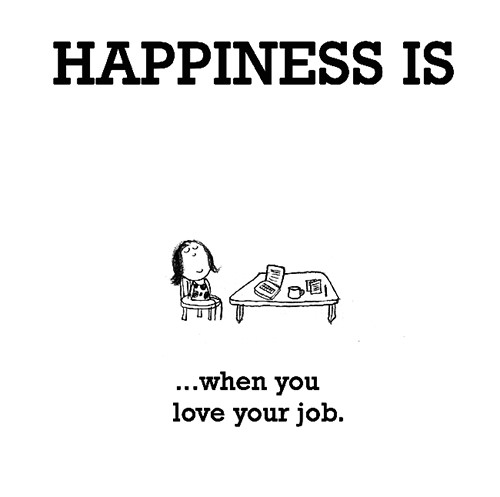 Happiness #254: Happiness is when you love your job.