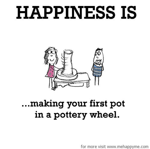Happiness #256: Happiness is making your first pot in a pottery wheel.