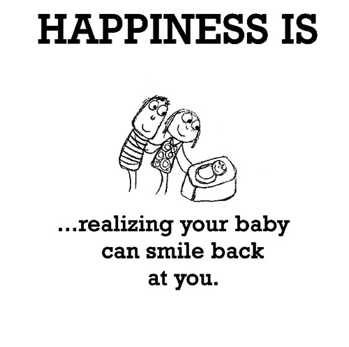Happiness #262: Happiness is realizing your baby can smile back at you.