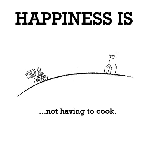 Happiness #265: Happiness is not having to cook.
