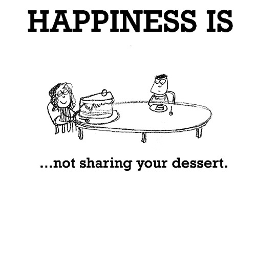 Happiness #267: Happiness is not sharing your dessert.