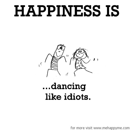 Happiness #271: Happiness is dancing like idiots.