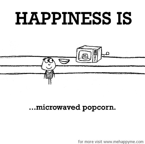 Happiness #278: Happiness is microwaved popcorn.