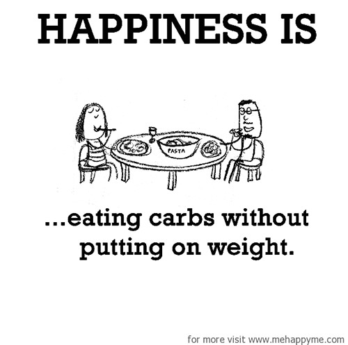 Happiness #281: Happiness is eating carbs without putting on weight.
