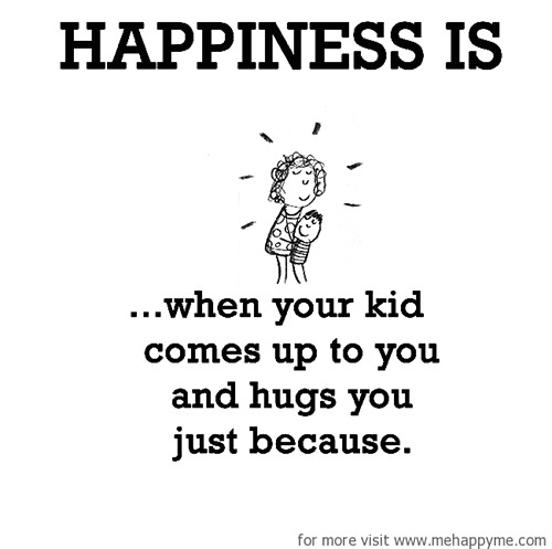 Happiness #282: Happiness is when your kid comes up to you and hugs you just because.