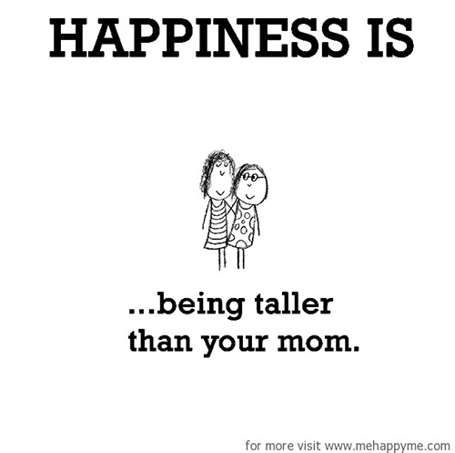 Happiness #285: Happiness is being taller than your mom.