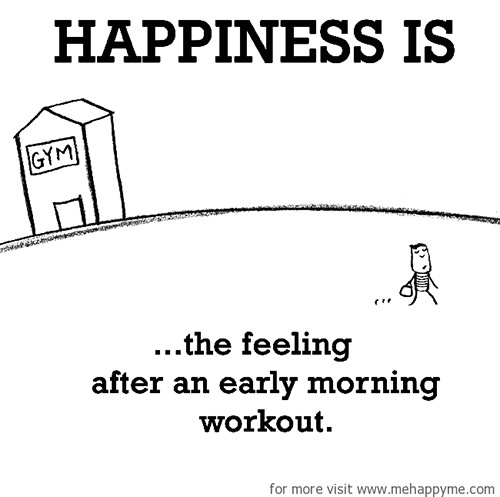 Happiness #286: Happiness is the feeling after an early morning workout.
