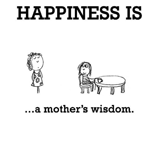 Happiness #287: Happiness is a mother's wisdom.