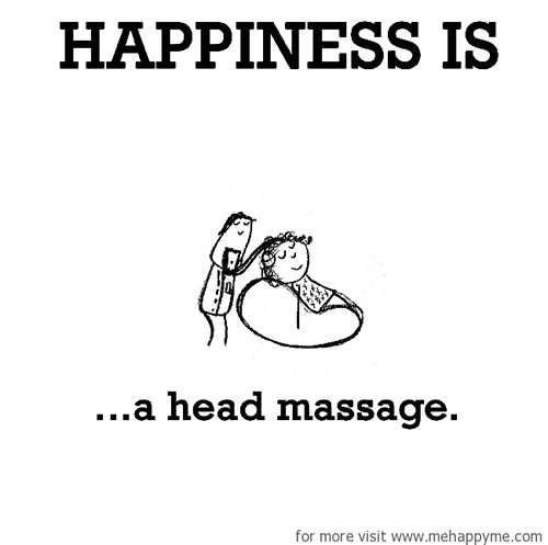 Happiness #288: Happiness is a head massage.