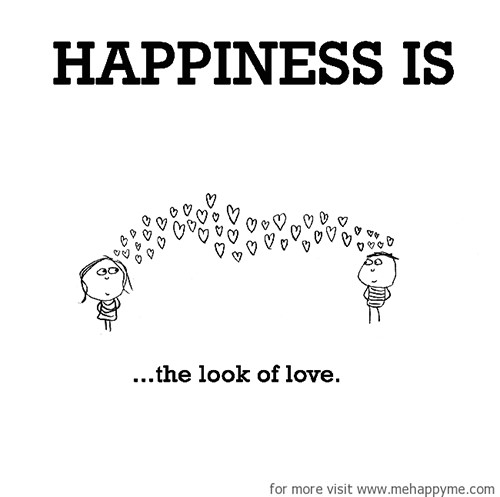 Happiness #290: Happiness is the look of love.