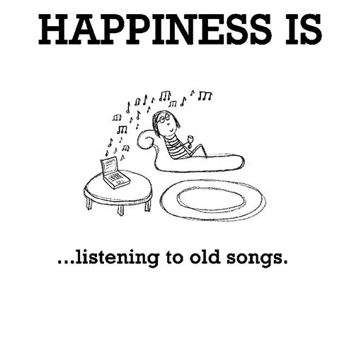 Happiness #293: Happiness is listening to old songs.