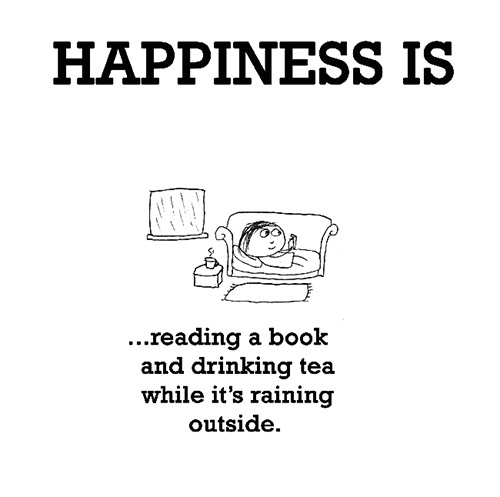 Happiness #304: Happiness is reading a book and drinking tea while it's raining outside.
