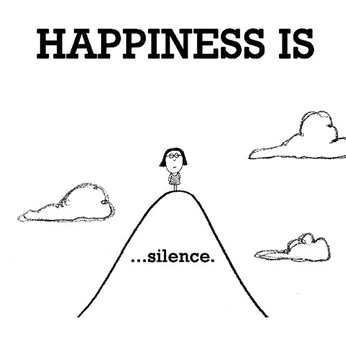 Happiness #306: Happiness is silence.