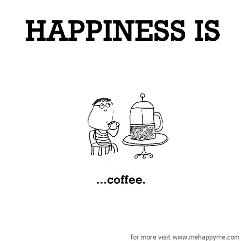 Happiness #308: Happiness is coffee.