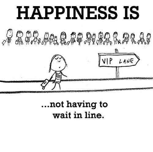 Happiness #309: Happiness is not having to wait in line.