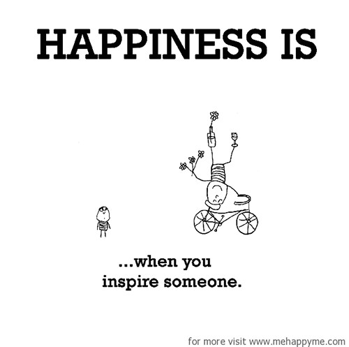Happiness #310: Happiness is when you inspire someone.