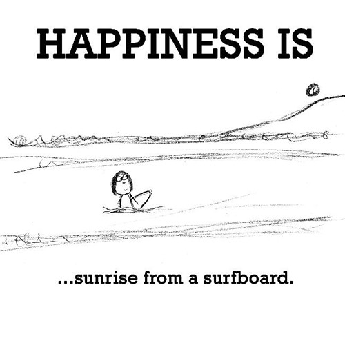 Happiness #319: Happiness is sunrise from a surfboard.