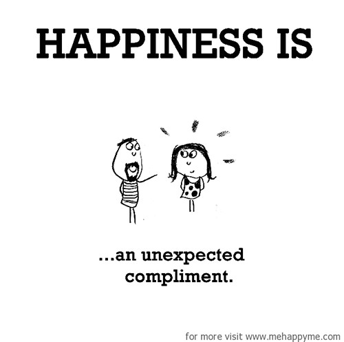 Happiness #333: Happiness is an unexpected compliment.