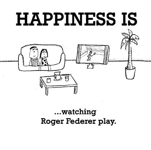 Happiness #335: Happiness is watching Roger Federer play.