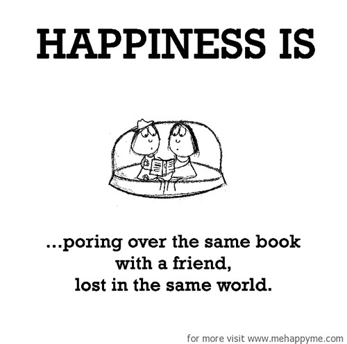 Happiness #340: Happiness is poring over the same book with a friend lost in the same world.