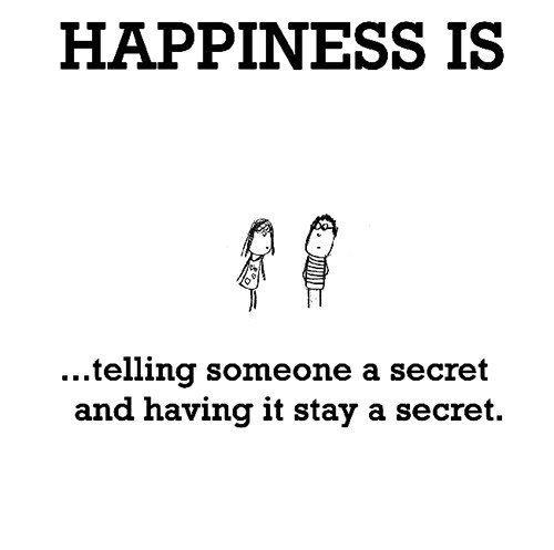 Happiness #342: Happiness is telling someone a secret and having it stay a secret.