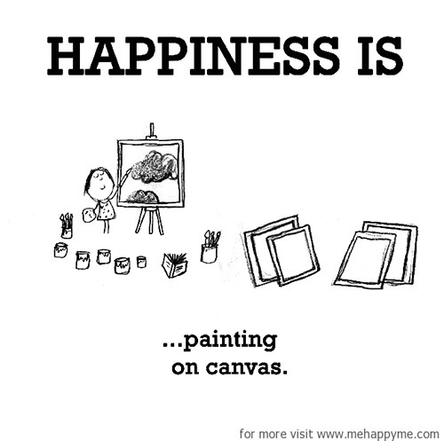 Happiness #345: Happiness is painting on canvas.