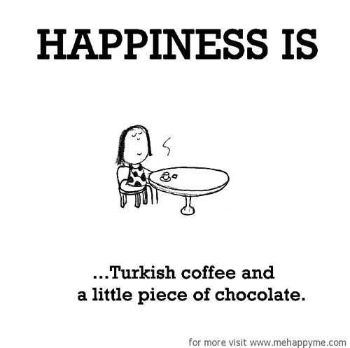 Happiness #355: Happiness is Turkish coffee and a little piece of chocolate.