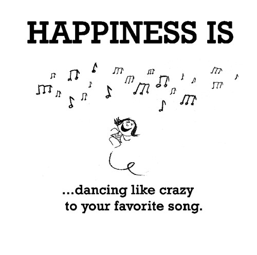 Happiness #356: Happiness is dancing like crazy to your favorite song.