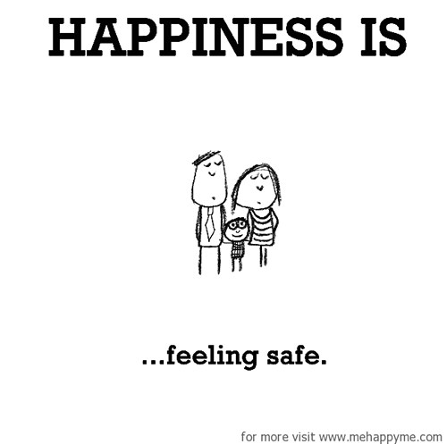 Happiness #368: Happiness is feeling safe.