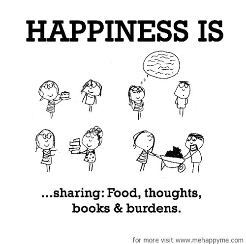 Happiness #369: Happiness is sharing: food, thoughts, books and burdens.