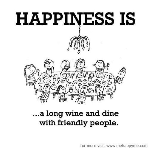 Happiness #390: Happiness is a long wine and dine with friendly people.