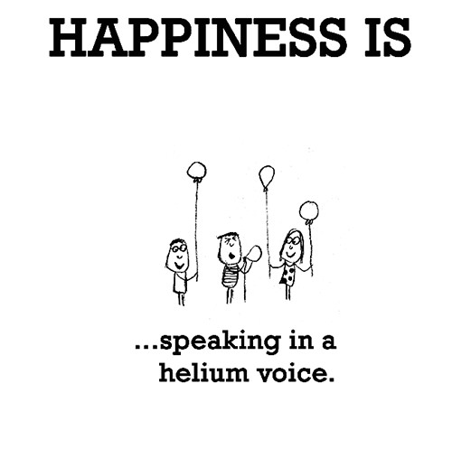 Happiness #395: Happiness is speaking in a helium voice.